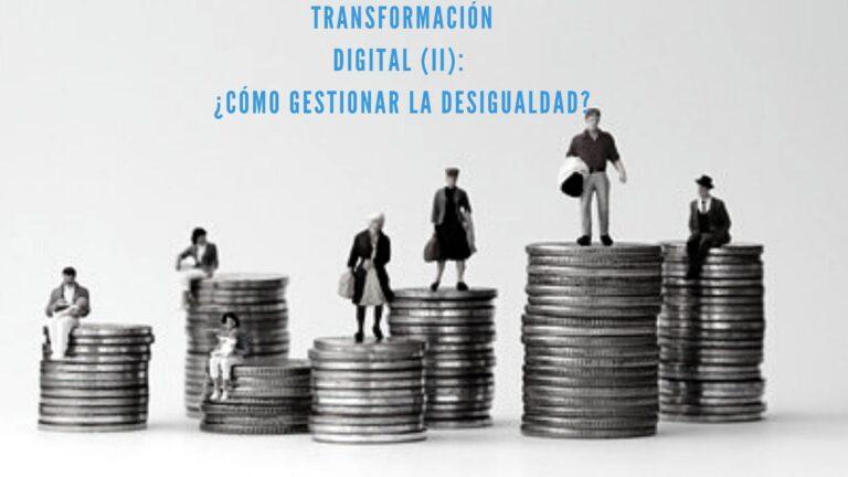 TRANSFORMACIÓN DIGITAL (II): ¿CÓMO GESTIONAR LA DESIGUALDAD?